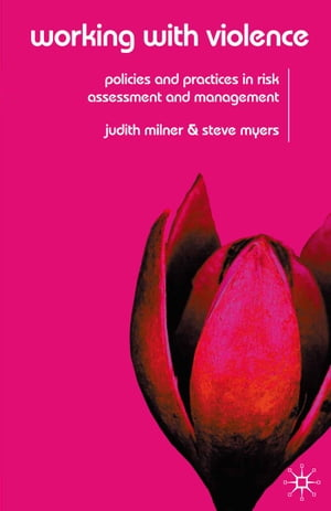 Working With Violence: Policies and Practices in Risk Assessment and Management by Judith Milner