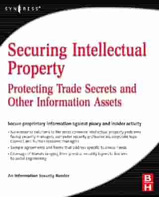 Securing Intellectual Property: Protecting Trade Secrets and Other Information Assets