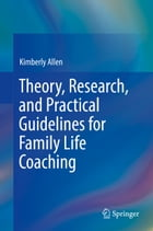 Theory, Research, and Practical Guidelines for Family Life Coaching by Kimberly Allen