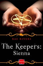The Keepers: Sienna (Free Prequel) by Rae Rivers