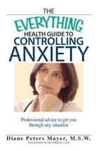 The Everything Health Guide To Controlling Anxiety Book: Professional Advice to Get You Through Any…