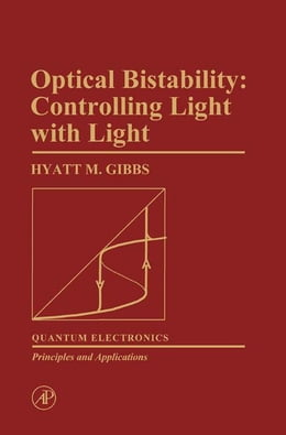Book Optical Bistability: Controlling Light With Light by Hyatt Gibbs