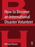 How to Become an International Disaster Volunteer by Michael Noone