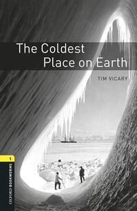 The Coldest Place on Earth Level 1 Oxford Bookworms Library