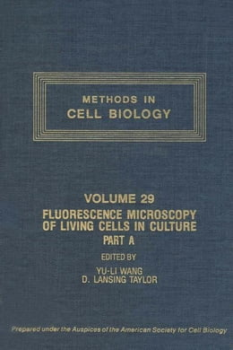 Book Fluorescence Microscopy of Living Cells in Culture, Part A: Fluorescent Analogs, Labeling Cells and… by Wang, Yu-Li