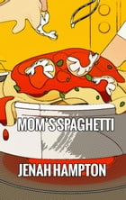 Moms Spaghetti (Illustrated Children's Book Ages 2-5) by Jenah Hampton
