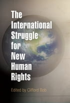 The International Struggle for New Human Rights by Clifford Bob