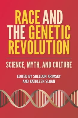 Book Race and the Genetic Revolution: Science, Myth, and Culture by Sheldon Krimsky