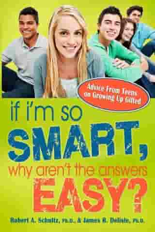 If I'm So Smart, Why Aren't the Answers Easy?: Advice from Teens on Growing Up Gifted by Robert Schultz, Ph.D.
