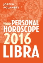 Libra 2016: Your Personal Horoscope by Joseph Polansky