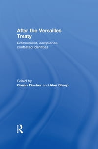 After the Versailles Treaty: Enforcement, Compliance, Contested Identities