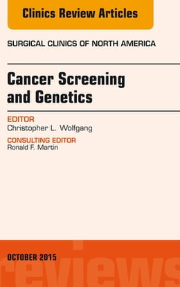 Book Cancer Screening and Genetics, An Issue of Surgical Clinics, E-Book by Christopher L. Wolfgang, MD, PhD, FACS