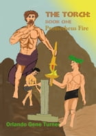 The Torch 1: Prometheus Fire (Text Version) by Orlando Turner