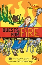 Quests for Fire: Tales from Many Lands by Jon C. Stott