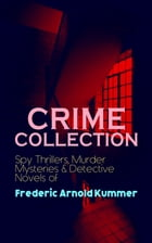 CRIME COLLECTION: Spy Thrillers, Murder Mysteries & Detective Novels of Frederic Arnold Kummer: Collected Works: Series of Espionage Thrillers, Intern by Frederic Arnold Kummer