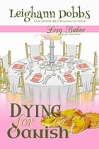 Dying For Danish (A Lexy Baker Bakery Cozy Mystery) by Leighann Dobbs