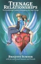 Teenage Relationships: The Breakthrough Guide to Untangling your Heart Strings by Brigitte Sumner