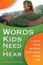 Words Kids Need to Hear: To Help Them Be Who God Made Them to Be