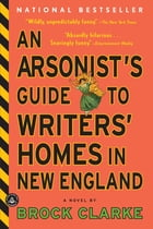 An Arsonist's Guide to Writers' Homes in New England Cover Image