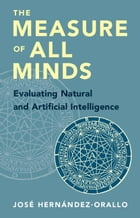 The Measure of All Minds: Evaluating Natural and Artificial Intelligence by José Hernández-Orallo