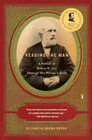 Reading the Man: A Portrait of Robert E. Lee Through His Private Letters by Elizabeth Brown Pryor