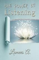 The Power of Listening by Lamees A.