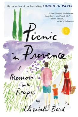 Book Picnic in Provence: A Memoir with Recipes by Elizabeth Bard