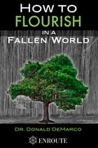How to Flourish in a Fallen World by Donald DeMarco
