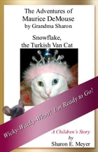 The Adventures of Maurice DeMouse by Grandma Sharon, Snowflake the Turkish Van Cat by Sharon E. Meyer