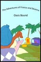The Adventures of Franco and Deanna: Oasis Bound by Sreece Goldberger