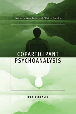 Book Coparticipant Psychoanalysis: Toward a New Theory of Clinical Inquiry by John Fiscalini