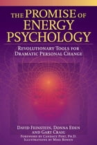 The Promise of Energy Psychology: Revolutionary Tools for Dramatic Personal Change by David Feinstein