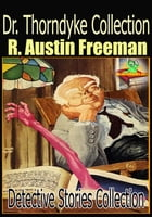 Dr. Thorndyke Collection( 7 Works ): Detective Stories Collection by R. Austin Freeman