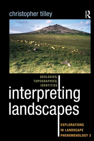 Interpreting Landscapes Geologies,  Topographies,  Identities; Explorations in Landscape Phenomenology 3