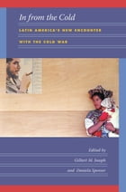 In from the Cold: Latin America's New Encounter with the Cold War by Gilbert M. Joseph