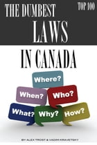 The Dumbest Laws in the Canada Top 100 by alex trostanetskiy