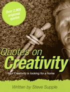 Quotes on Creativity: Your Creativity is looking for a Home by Steve Supple