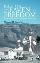Into that Heaven of Freedom: The impact of apartheid on an Indian family's diasporic history by Mohamed Keshavjee