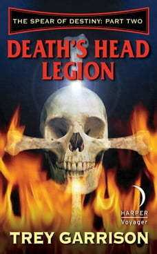 Death's Head Legion: The Spear of Destiny: Part Two of Three