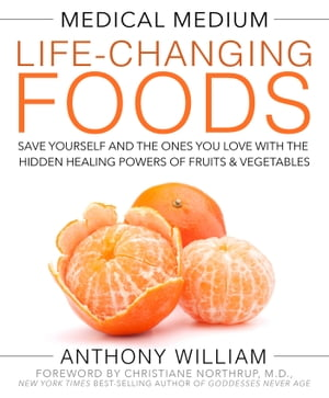 Medical Medium Life-Changing Foods Save Yourself and the Ones You Love with the Hidden Healing Powers of Fruits & Vegetables