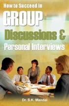 How to Succeed in Group Discussions & Personal Interviews