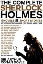 The Complete Sherlock Holmes: 4 Novels and 56 Short Stories with 92 Illustrations and Free Online Audio Files. by Arthur Conan Doyle