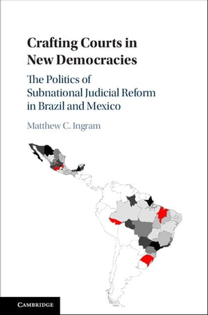 Crafting Courts in New Democracies The Politics of Subnational Judicial Reform in Brazil and Mexico