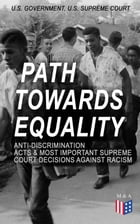 Path Towards Equality: Anti-Discrimination Acts & Most Important Supreme Court Decisions Against Racism: Civil Rights Legislation and Racial Discrimin by U.S. Government