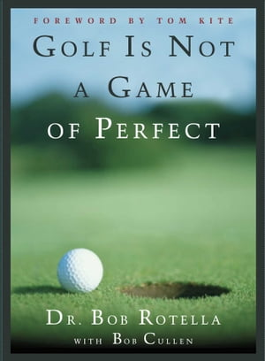 Golf is Not a Game of Perfect by Dr. Bob Rotella