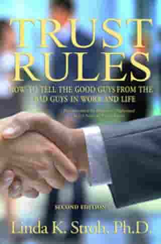 Trust Rules: How to Tell the Good Guys from the Bad Guys in Work and Life, 2nd Edition: How to Tell the Good Guys from the Bad Guys in Work and Life