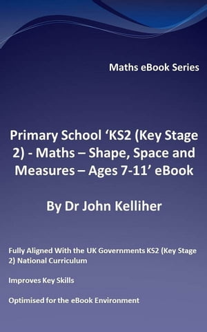 Primary School ?KS2 (Key Stage 2) - Maths ? Shape,  Space and Measures - Ages 7-11? eBook