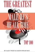 The Greatest Male DJs of All Time: Top 100 by alex trostanetskiy