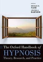 The Oxford Handbook of Hypnosis: Theory, Research, and Practice
