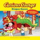 Curious George Dragon Dance (CGTV) by H. A. Rey
